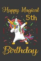 Happy Magical 5th Birthday: Unicorn Birthday Notebook Gift for Girls 5 Years Old, a Unique Birthday Unicorn Gifts for Girls 5 Years Old Who Loves