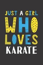 Just A Girl Who Loves Karate: Funny Karate Lovers Girl Women Gifts Lined Journal Notebook 6x9 120 Pages
