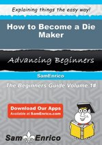 How to Become a Die Maker