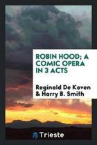 Robin Hood; A Comic Opera in 3 Acts