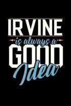 Irvine Is Always a Good Idea