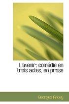 L'Avenir; Com Die En Trois Actes, En Prose