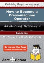 How to Become a Press-machine Operator