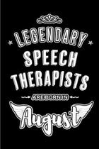 Legendary Speech Therapists are born in August: Blank Lined Speech Therapy Journal Notebooks Diary as Appreciation, Birthday, Welcome, Farewell, Thank