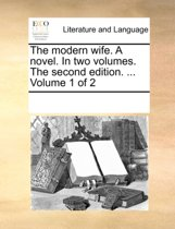 The Modern Wife. a Novel. in Two Volumes. the Second Edition. ... Volume 1 of 2