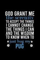 God Grant Me the Serenity to Accept the Things I Cannot Change the Things I Can and the Wisdom to Know When to Just Hug My Pug: Default Ruled Notebook