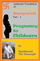 Authentic Translation of Ayurvedic Scripture Bhavaprakash Part 1: Pregnancy to Childcare