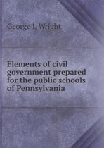 Elements of Civil Government Prepared for the Public Schools of Pennsylvania