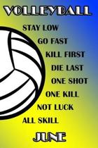 Volleyball Stay Low Go Fast Kill First Die Last One Shot One Kill Not Luck All Skill June