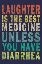 Laughter Is The Best Medicine Unless You Have Diarrhea: Funny Saying Gift Journal
