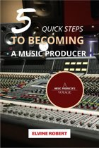 5 Quick Steps to Becoming a Music Producer