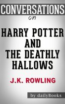 Conversations on Harry Potter and the Deathly Hallows By J.K. Rowling