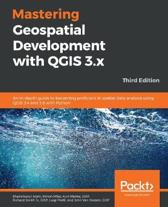 Mastering Geospatial Development with QGIS 3.x