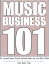 Music Business 101: For Aspiring Producers, Writers, Musicians, Singers and Future Record Moguls: A Comprehensive, Easy-to-Understand Look into the Music Business - Everything You Need to Know to Take a Record from Concept to Completion.