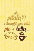 Oh Pilates?! I Thought You Said Pie & Lattes