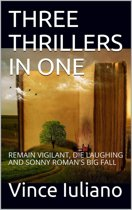 Three Thrillers (in one): Remain Vigilant, Die Laughing and Sonny Roman's Big Fall