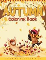 Autumn Coloring Book For Kids: A Collection of Funny and Cute Autumn Coloring Pages For Kids, Toddlers & Preschool - Autumn Book For Children