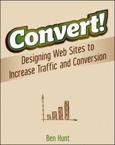 Wiley Convert!: Designing Web Sites to Increase Traffic and Conversion 312pagina's softwareboek & -handleiding