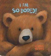 I Am So Bored!