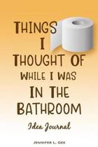Things I Thought of While I Was in the Bathroom