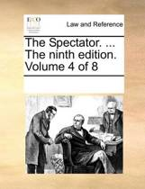 The Spectator. ... the Ninth Edition. Volume 4 of 8