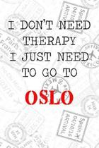 I Don't Need Therapy I Just Need To Go To Oslo: 6x9'' Dot Bullet Travel Stamps Notebook/Journal Funny Gift Idea For Travellers, Explorers, Backpackers,