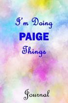 I'm Doing PAIGE Things Journal: PAIGE First Name Personalized Journal 6x9 Notebook, Wide Ruled (Lined) blank pages, Cute Pastel Notepad with Watercolo
