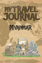My Travel Journal Myanmar: 6x9 Travel Notebook or Diary with prompts, Checklists and Bucketlists perfect gift for your Trip to Myanmar for every