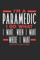 I'm a Paramedic I Do What I Want, When I Want, Where I Want. Just Let Me Ask My Wife: Lined Journal Notebook for Paramedics