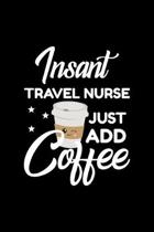 Insant Travel Nurse Just Add Coffee: Funny Notebook for Travel Nurse - Funny Christmas Gift Idea for Travel Nurse - Travel Nurse Journal - 100 pages 6