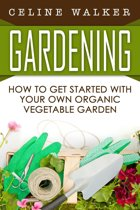 Gardening: How to Get Started With Your Own Organic Vegetable Garden
