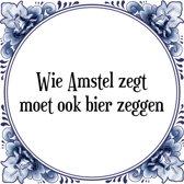 Tegeltje met Spreuk (Tegeltjeswijsheid): Wie Amstel zegt moet ook bier zeggen + Kado verpakking & Plakhanger