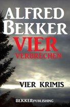 Vier Alfred Bekker Krimis - Vier Verbrechen