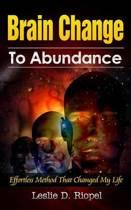 Brain Change to Abundance - Effortless Method That Changed My Life