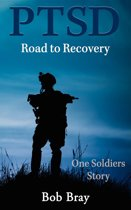 Ptsd Road to Recovery: One Soldiers Story