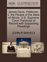 James Davis, Petitioner, V. the People of the State of Illinois. U.S. Supreme Court Transcript of Record with Supporting Pleadings