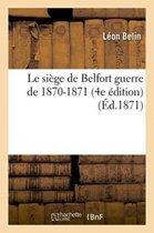 Le Si�ge de Belfort Guerre de 1870-1871 4e �dition