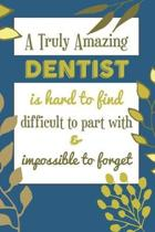 A Truly Amazing DENTIST Is Hard To Find Difficult To Part With & Impossible To Forget