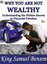 Why You Are Not Wealthy: Understanding the hidden secrets to financial freedom