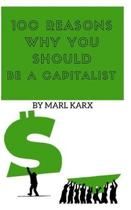 100 Reasons Why You Should Be a Capitalist