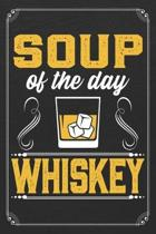 Soup of the Day Whiskey: Whiskey Alcohol Bartender 120 Page Blank Lined Notebook Journal