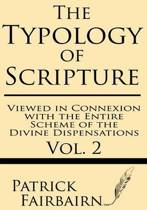 The Typology of Scripture Viewed in Connection with the Entire Scheme of the Divine Dispensations