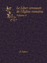 Le Liber Censuum de L'Eglise Romaine Volume 4