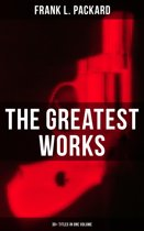 The Greatest Works of Frank L. Packard (30+ Titles in One Volume)