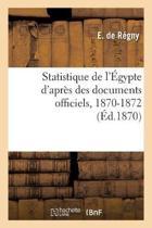Statistique de l' gypte d'Apr s Des Documents Officiels, 1870-1872. Ann e 2, 1871
