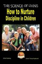 The Science of Living - How to Nurture Discipline in Children