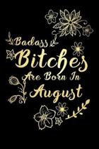 Badass Bitches Are Born In August
