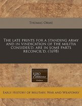 The Late Prints for a Standing Army and in Vindication of the Militia Consider'd, Are in Some Parts Reconcil'd. (1698)