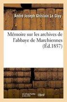 M�moire Sur Les Archives de l'Abbaye de Marchiennes