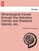 Mineralogical Travels Through the Hebrides, Orkney and Shetland Islands, Etc.